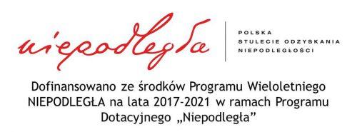 """Dofinansowano ze środków Programu Wieloletniego NIEPODLEGŁA na lata 2017-2021 w ramach Programu Dotacyjnego """"Niepodległa"""""""